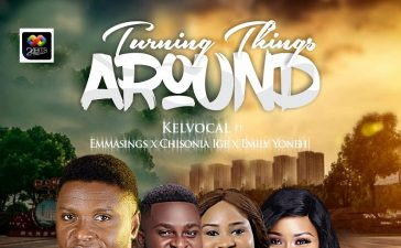 Kelvocal TURNING THINGS AROUND Lyrics